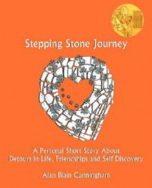 Stepping Stone Journey: Personal Short Story about Detours in Life, Friendships and Self Discovery - Alan, Blain Cunningham