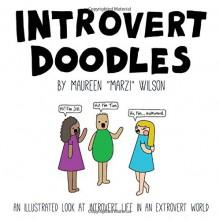 "Introvert Doodles: An Illustrated Look at Introvert Life in an Extrovert World - Maureen ""Marzi"" Wilson"