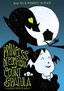 Princess Decomposia and Count Spatula - Andi Watson
