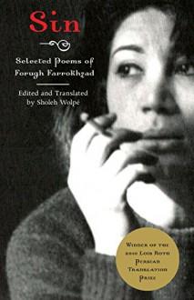 Sin: Selected Poems of Forugh Farrokhzad - Sholeh Wolpe, Alicia Ostriker