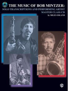 The Music of Bob Mintzer (Solo Transcriptions and Performing Artist Master Class): Saxophone, Book & CD - Bob Mintzer