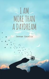 I Am More Than a Daydream - Jennae Cecelia