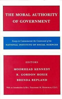 The Moral Authority of Government - Moorhead Kennedy, R.Gordon Hoxie, Brenda Repland