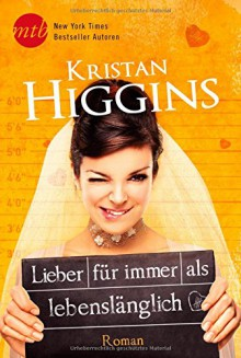 Lieber für immer als lebenslänglich - Kristan Higgins,Elisabeth Hartmann