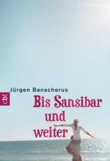 Bis Sansibar und weiter (German Edition) - Jürgen Banscherus