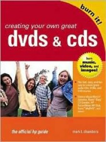 Creating Your Own Great DVDs and CDs: The Official HP Guide - Mark L. Chambers