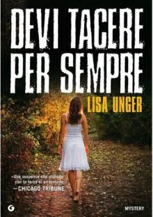 Devi tacere per sempre - Lisa Unger, Mariairene Annoni