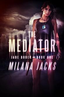 The Mediator: Adult Urban Fantasy (Jade Dober Book 1) - Milana Jacks,Natasha Snow,Linda Ingmanson