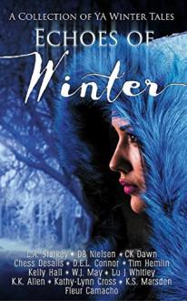 Echoes of Winter: A Wintery YA Short Story Collection - L.A. Starkey,DB Nielsen,CK Dawn,Chess Desalls,D.E.L. Connor,Tim Hemlin,Kelly Hall,W.J. May,Lu J Whitley,K.K. Allen,Kathy-Lynn Cross,K.S. Marsden,Fleur Camacho