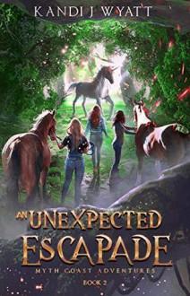 An Unexpected Escapade (Myth Coast Adventures #2) - Kandi J. Wyatt