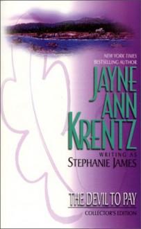 The Devil To Pay - Stephanie James, Jayne Ann Krentz