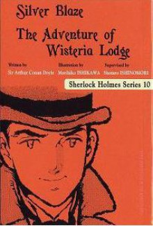 Sherlock Holmes Series 10: Silver Blaze - The Adventure of the Wisteria Lodge - Shotaro Ishinomori, Morihiko Ishikawa, Arthur Conan Doyle