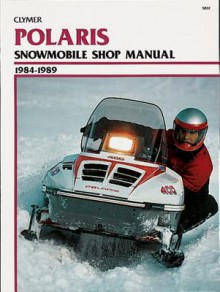 Polaris Snowmobile Shop Manual 1984-1989 (Clymer Motorcycle Repair Series) (Clymer Motorcycle Repair Series) - Ron Wright, Randy Stephens