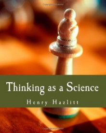 Thinking as a Science (Large Print Edition) - Henry Hazlitt