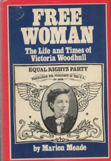 Free woman: The life and times of Victoria Woodhull - Marion Meade