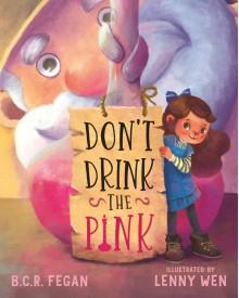Don't Drink the Pink - Lenny Wen, B.C.R. Fegan