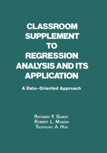 Classroom Supplement to Regression Analysis and Its Application: A Data-Oriented Approach - R. F. Gunst, F. Gunst R