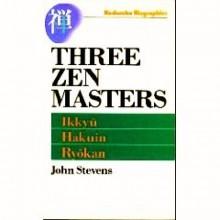 Three Zen Masters: Ikkyu, Hakuin, and Ryokan - John Stevens