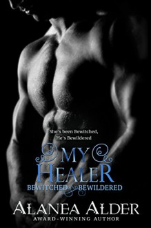 My Healer (Bewitched and Bewildered Book 3) - Alanea Alder