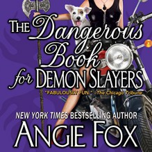 The Dangerous Book for Demon Slayers - Moose Island Books, Angie Fox, Tavia Gilbert