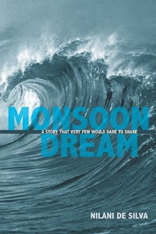 Monsoon Dream: The Story That Very Few Will Dare to Share - Nilani de Silva