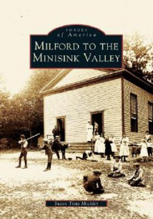 Milford to the Minisink Valley - Susan Titus Mickley