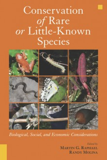 Conservation of Rare or Little-Known Species: Biological, Social, and Economic Considerations - Martin G. Raphael, Martin G. Raphael, Nancy Molina