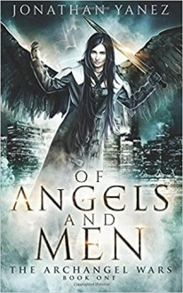 Of Angels and Men: A Paranormal Urban Fantasy (The Archangel Wars) (Volume 1) - Jonathan Yanez