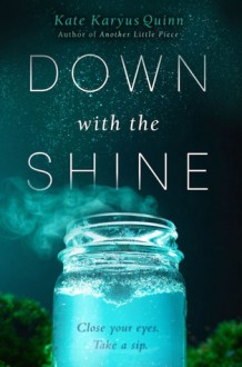 Down With the Shine - Kate Karyus Quinn
