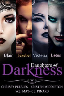 Daughters of Darkness - The Anthology (4 Paranornal Romance Novels) - Chrissy Peebles,Kristen Middleton,W.J. May,C.J. Pinard,Book Cover by Design