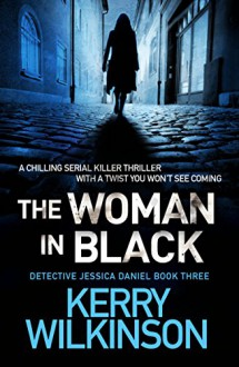 The Woman in Black: A chilling serial killer thriller with a twist you won't see coming (Detective Jessica Daniel thriller series Book 3) - Kerry Wilkinson
