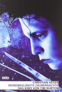 Mondbeglänzte Zaubernächte - Das Kino von Tim Burton - Christian Heger