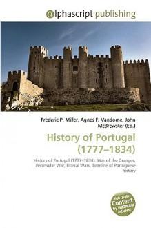 History of Portugal (1777-1834) - Frederic P. Miller, Agnes F. Vandome, John McBrewster