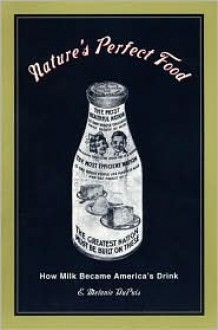 Nature's Perfect Food: How Milk Became America's Drink - E. Dupuis