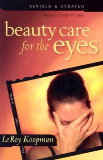 Beauty Care for the Eyes: Includes Leader's Guide - LeRoy Koopman