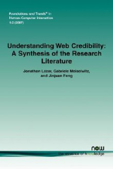 Understanding Web Credibility: A Synthesis Of The Research Literature (Foundations And Trends(R) In Human Computer Interaction) - Jonathan Lazar, Gabriele Meiselwitz, Jinjuan Feng