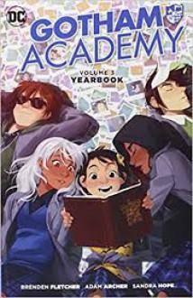 Gotham Academy, Vol. 3: Yearbook - Brenden Fletcher,Rafael Albuquerque,Derek Fridolfs,Dustin Nguyen