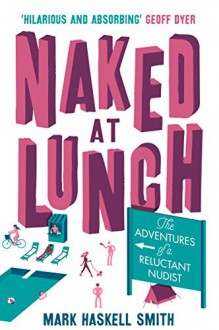 Naked at Lunch: The Adventures of a Reluctant Nudist - Mark Haskell Smith