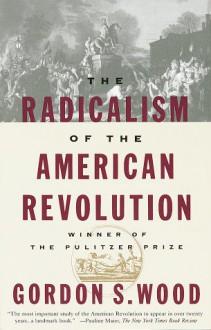The Radicalism of the American Revolution - Gordon S. Wood