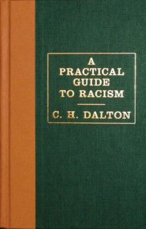 A Practical Guide to Racism - C. H. Dalton