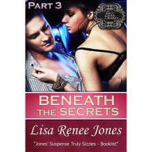 Beneath the Secrets Part 3 (Tall, Dark & Deadly, #3.3) - Lisa Renee Jones