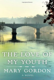 The Love of My Youth - Mary Gordon