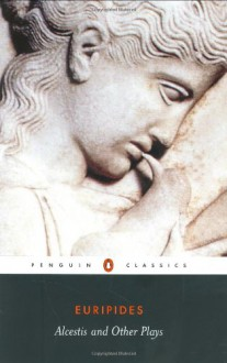 Alcestis and Other Plays - Philip Vellacott, Euripides