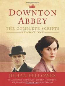Downton Abbey: The Complete Scripts, Season One - Julian Fellowes