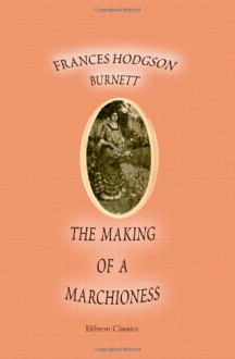 The Making of a Marchioness - Frances Hodgson Burnett, C.D. Williams