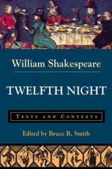 Twelfth Night: Texts and Contexts (Bedford Shakespeare) - Bruce R. Smith, Bruce R. (Ed.) Smith, J.M. Lothian, William Shakespeare