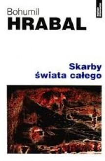 Skarby świata całego - Bohumil Hrabal, Andrzej Czcibor-Piotrowski