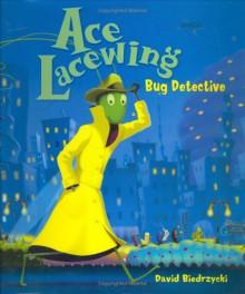 Ace Lacewing: Bug Detective - David Biedrzycki