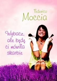 Wybacz, ale będę ci mówiła skarbie - Moccia Federico