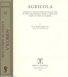Agricola: A Study of Agriculture and Rustic Life in the Greco-Roman World from the Point of View of Labour - William Emerton Heitland